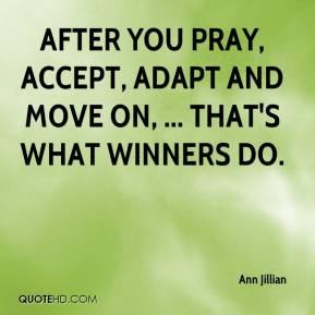 Ann Jillian - After you pray, accept, adapt and move on, ... That's what winners do.