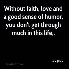 Ann Jillian - Without faith, love and a good sense of humor, you don't get through much in this life.