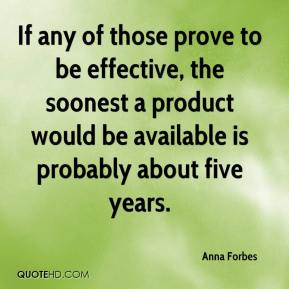 If any of those prove to be effective, the soonest a product would be available is probably about five years.