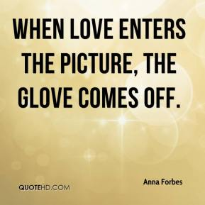 Anna Forbes - When love enters the picture, the glove comes off.