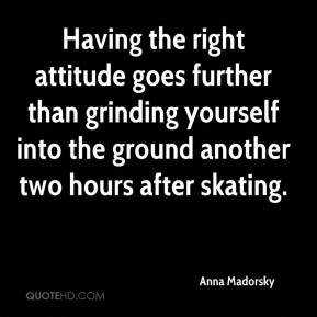 Anna Madorsky - Having the right attitude goes further than grinding yourself into the ground another two hours after skating.