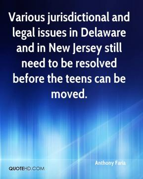 Anthony Faria - Various jurisdictional and legal issues in Delaware and in New Jersey still need to be resolved before the teens can be moved.