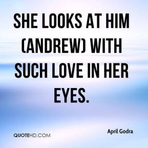 April Godra - She looks at him (Andrew) with such love in her eyes.