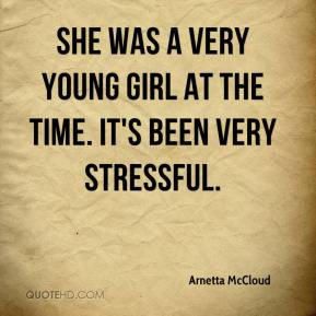 Arnetta McCloud - She was a very young girl at the time. It's been very stressful.