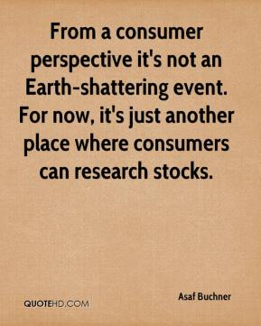 Asaf Buchner - From a consumer perspective it's not an Earth-shattering event. For now, it's just another place where consumers can research stocks.