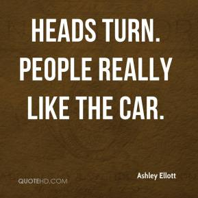 Ashley Ellott - Heads turn. People really like the car.