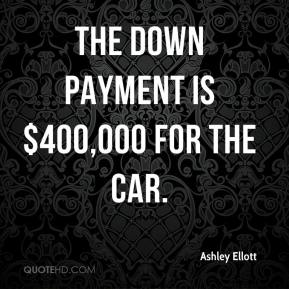 The down payment is $400,000 for the car.
