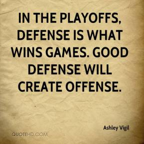 In the playoffs, defense is what wins games. Good defense will create offense.