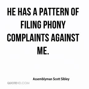 Assemblyman Scott Sibley - He has a pattern of filing phony complaints against me.