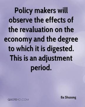 Policy makers will observe the effects of the revaluation on the economy and the degree to which it is digested. This is an adjustment period.