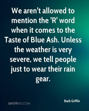 Barb Griffin - We aren't allowed to mention the 'R' word when it comes to the Taste of Blue Ash. Unless the weather is very severe, we tell people just to wear their rain gear.