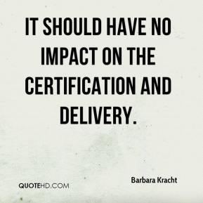 Barbara Kracht - It should have no impact on the certification and delivery.