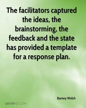 Barney Welch - The facilitators captured the ideas, the brainstorming, the feedback and the state has provided a template for a response plan.