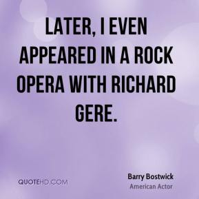 Barry Bostwick - Later, I even appeared in a Rock Opera with Richard Gere.