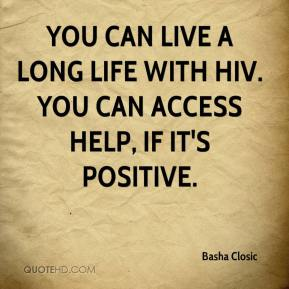You can live a long life with HIV. You can access help, if it's positive.