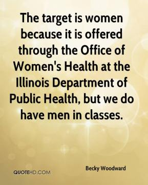 Becky Woodward - The target is women because it is offered through the Office of Women's Health at the Illinois Department of Public Health, but we do have men in classes.