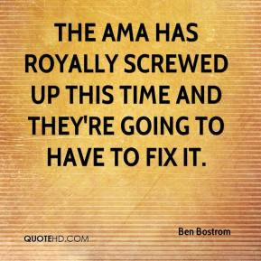 Ben Bostrom - The AMA has royally screwed up this time and they're going to have to fix it.