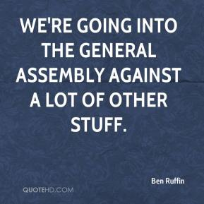 Ben Ruffin - We're going into the General Assembly against a lot of other stuff.