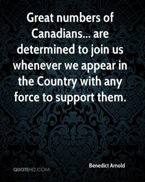 Great numbers of Canadians... are determined to join us whenever we appear in the Country with any force to support them.