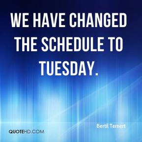 Bertil Ternert - We have changed the schedule to Tuesday.