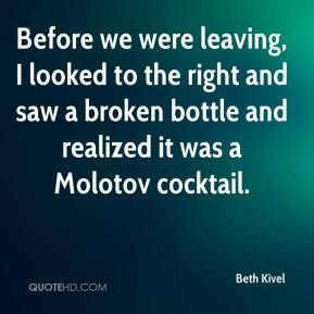 Beth Kivel - Before we were leaving, I looked to the right and saw a broken bottle and realized it was a Molotov cocktail.