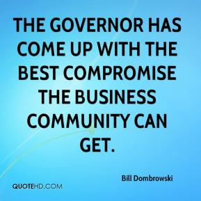 Bill Dombrowski - The governor has come up with the best compromise the business community can get.