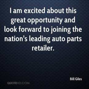 Bill Giles - I am excited about this great opportunity and look forward to joining the nation's leading auto parts retailer.