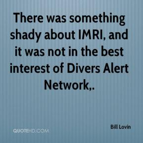 Bill Lovin - There was something shady about IMRI, and it was not in the best interest of Divers Alert Network.