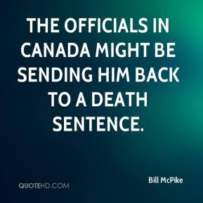 Bill McPike - The officials in Canada might be sending him back to a death sentence.