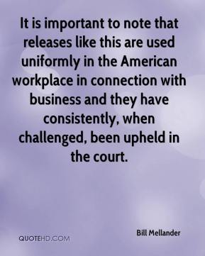 Bill Mellander - It is important to note that releases like this are used uniformly in the American workplace in connection with business and they have consistently, when challenged, been upheld in the court.