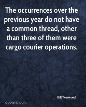Bill Yearwood - The occurrences over the previous year do not have a common thread, other than three of them were cargo courier operations.