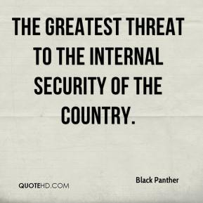 Black Panther - the greatest threat to the internal security of the country.