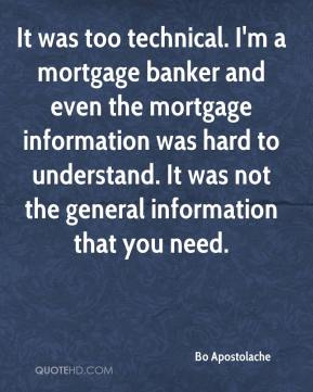 Bo Apostolache - It was too technical. I'm a mortgage banker and even the mortgage information was hard to understand. It was not the general information that you need.