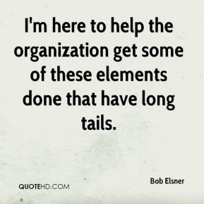 Bob Elsner - I'm here to help the organization get some of these elements done that have long tails.