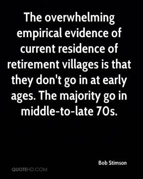 Bob Stimson - The overwhelming empirical evidence of current residence of retirement villages is that they don't go in at early ages. The majority go in middle-to-late 70s.