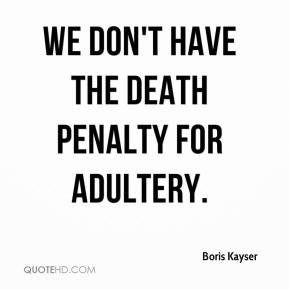 Boris Kayser - We don't have the death penalty for adultery.