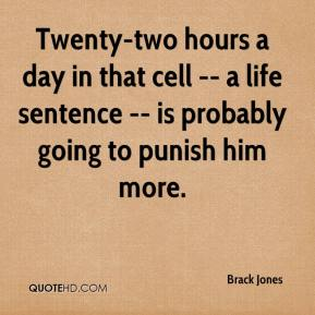Brack Jones - Twenty-two hours a day in that cell -- a life sentence -- is probably going to punish him more.