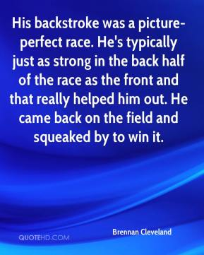 His backstroke was a picture-perfect race. He's typically just as strong in the back half of the race as the front and that really helped him out. He came back on the field and squeaked by to win it.