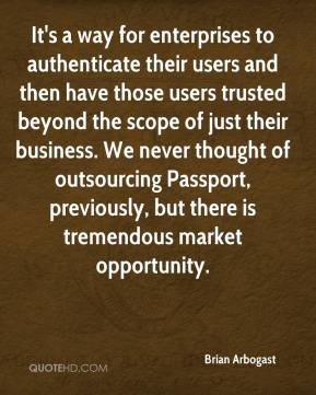 Brian Arbogast - It's a way for enterprises to authenticate their users and then have those users trusted beyond the scope of just their business. We never thought of outsourcing Passport, previously, but there is tremendous market opportunity.