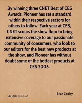 Brian Cooley - By winning three CNET Best of CES Awards, Pioneer has set a standard within their respective sectors for others to follow. Each year at CES, CNET scours the show floor to bring extensive coverage to our passionate community of consumers, who look to our editors for the best new products at the show, and Pioneer has without doubt some of the hottest products at CES 2006.
