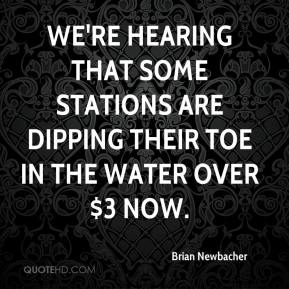Brian Newbacher - We're hearing that some stations are dipping their toe in the water over $3 now.