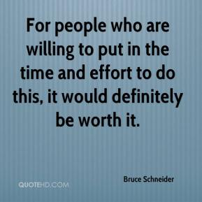 Bruce Schneider - For people who are willing to put in the time and effort to do this, it would definitely be worth it.