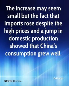 The increase may seem small but the fact that imports rose despite the high prices and a jump in domestic production showed that China's consumption grew well.