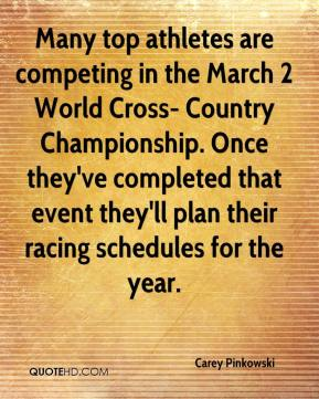 Carey Pinkowski - Many top athletes are competing in the March 2 World Cross- Country Championship. Once they've completed that event they'll plan their racing schedules for the year.