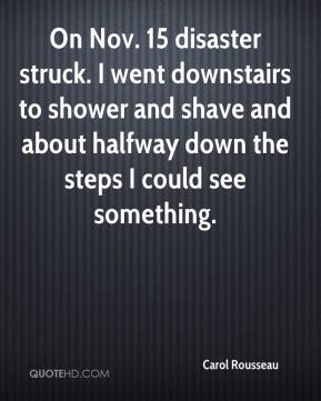 On Nov. 15 disaster struck. I went downstairs to shower and shave and about halfway down the steps I could see something.