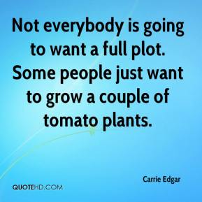 Carrie Edgar - Not everybody is going to want a full plot. Some people just want to grow a couple of tomato plants.