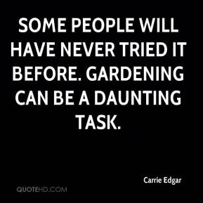 Carrie Edgar - Some people will have never tried it before. Gardening can be a daunting task.