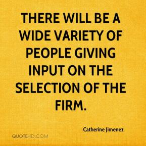 Catherine Jimenez - There will be a wide variety of people giving input on the selection of the firm.