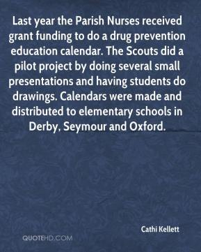 Cathi Kellett - Last year the Parish Nurses received grant funding to do a drug prevention education calendar. The Scouts did a pilot project by doing several small presentations and having students do drawings. Calendars were made and distributed to elementary schools in Derby, Seymour and Oxford.