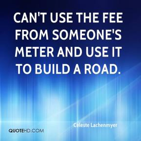 Celeste Lachenmyer - Can't use the fee from someone's meter and use it to build a road.